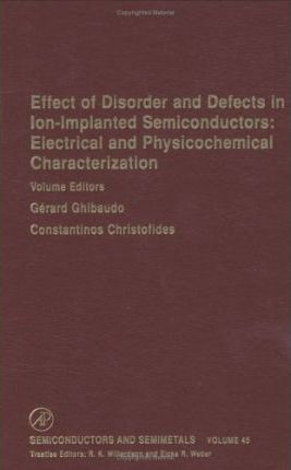 Effect of Disorder and Defects in Ion-Implanted Semiconductors: Electrical and Physiochemical Characterization: Volume 45