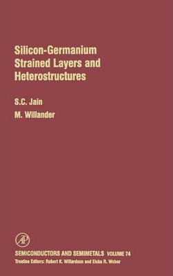 Silicon-Germanium Strained Layers and Heterostructures: Volume 74