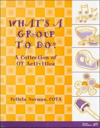 What's a Group to Do? a Collection of OT Activities