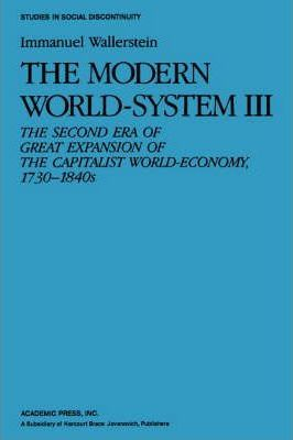 The Modern World System: Second Era of Great Expansion of the Capitalist World Economy, 1730-1840's v. 3