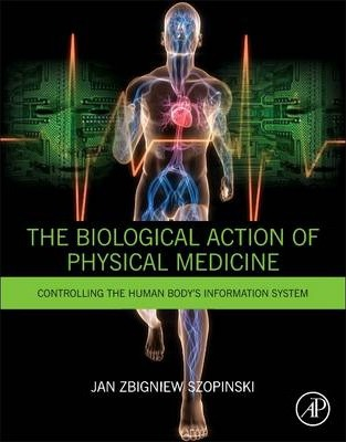 The Biological Action of Physical Medicine: Controlling the Human Body's Information System