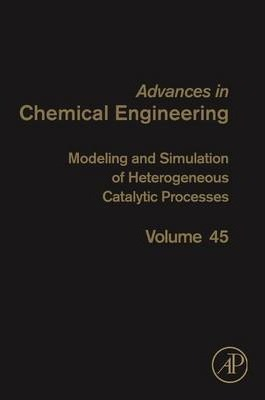 Modeling and Simulation of Heterogeneous Catalytic Processes: Volume 45