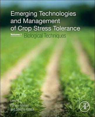 Emerging Technologies and Management of Crop Stress Tolerance: Volume 1-Biological Techniques