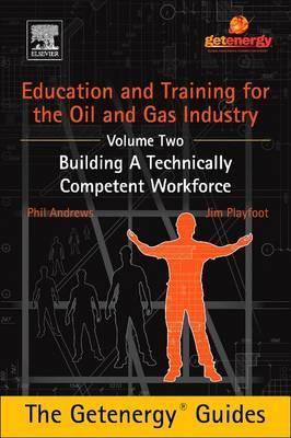 Education and Training for the Oil and Gas Industry: Building a Technically Competent Workforce