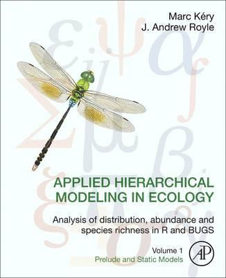 Applied Hierarchical Modeling in Ecology: Analysis of distribution, abundance and species richness in R and BUGS : Volume 1:Prelude and Static Models