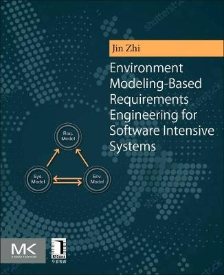 Environment Modeling-Based Requirements Engineering for Software Intensive Systems