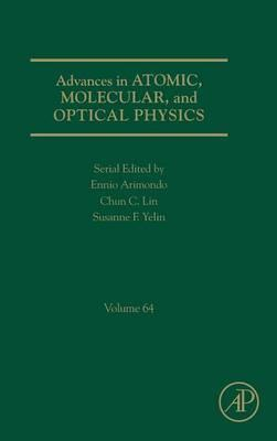 Advances in Atomic, Molecular, and Optical Physics: Volume 64