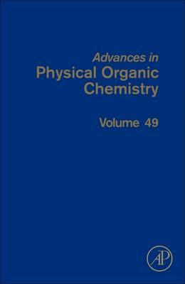 Advances in Physical Organic Chemistry: Volume 49