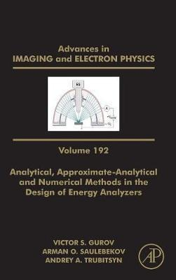 Analytical, Approximate-Analytical and Numerical Methods in the Design of Energy Analyzers: Volume 192