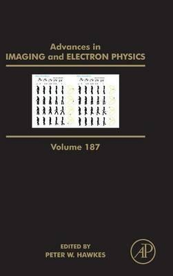 Advances in Imaging and Electron Physics: Volume 187