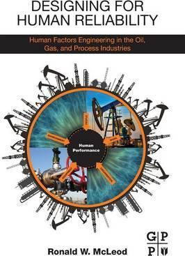Designing for Human Reliability: Human Factors Engineering in the Oil, Gas, and Process Industries