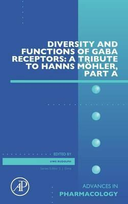 Diversity and Functions of GABA Receptors: A Tribute to Hanns Moehler, Part A: Volume 72