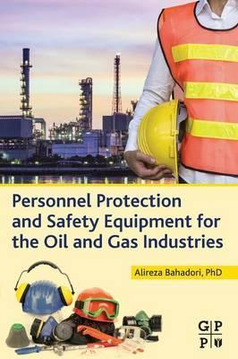 Personnel Protection and Safety Equipment for the Oil and Gas Industries