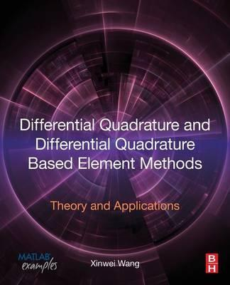 Differential Quadrature and Differential Quadrature Based Element Methods: Theory and Applications