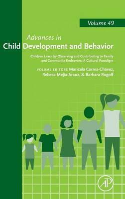 Children Learn by Observing and Contributing to Family and Community Endeavors: A Cultural Paradigm: Volume 49