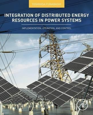 Integration of Distributed Energy Resources in Power Systems: Implementation, Operation and Control