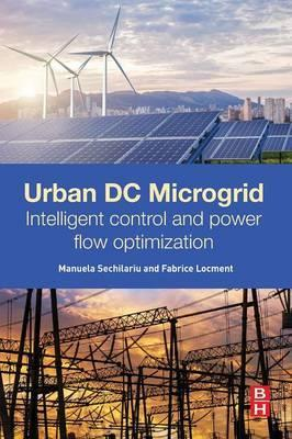 Urban DC Microgrid : Intelligent Control and Power Flow Optimization Manuela Sechilariu pdf