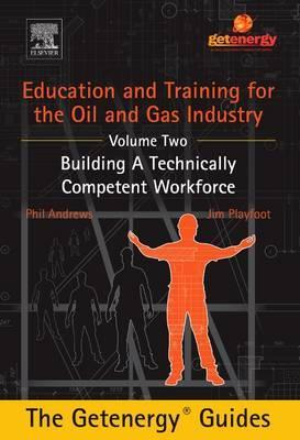 Education and Training for the Oil and Gas Industry: Building A Technically Competent Workforce [CUSTOM]