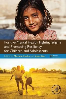 Positive Mental Health, Fighting Stigma and Promoting Resiliency for Children and Adolescents