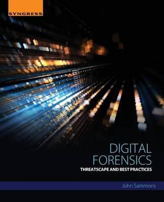 Digital Forensics: Threatscape and Best Practices