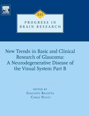 New Trends in Basic and Clinical Research of Glaucoma: A Neurodegenerative Disease of the Visual System - Part B: Volume 221