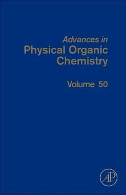 Advances in Physical Organic Chemistry: Volume 50