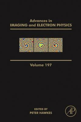 Advances in Imaging and Electron Physics: Volume 197