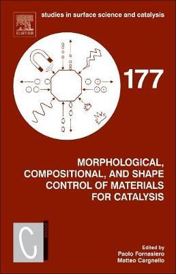 Morphological, Compositional, and Shape Control of Materials for Catalysis: Volume 177
