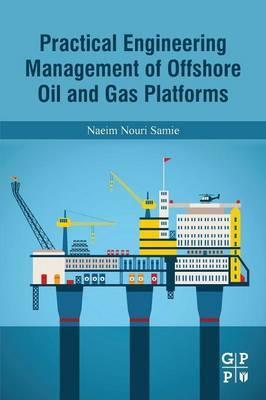 Practical Engineering Management of Offshore Oil and Gas Platforms