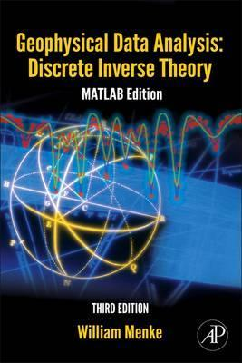 Geophysical Data Analysis: Discrete Inverse Theory: Volume 45