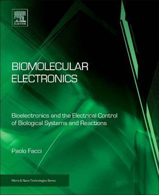 Biomolecular Electronics: Bioelectronics and the Electrical Control of Biological Systems and Reactions
