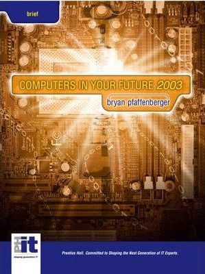 Computers in Your Future: Brief Edition