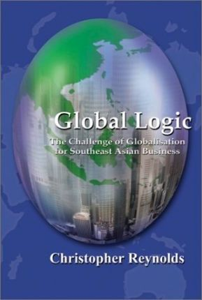 Global Logic  The Challenge of Globalisation for Southeast Asian Business