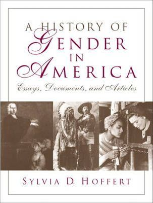 A History of Gender in America: Documents Articles and Essays