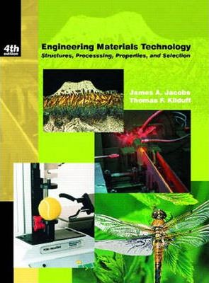 Engineering Materials Technology:Structures, Processing, Properties and Selection
