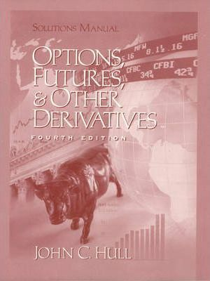 Solutions Manual to Options, Futures and Other Derivatives