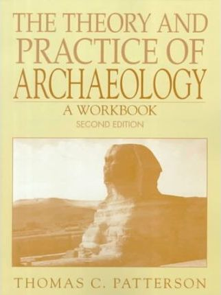 The Theory and Practice of Archaeology