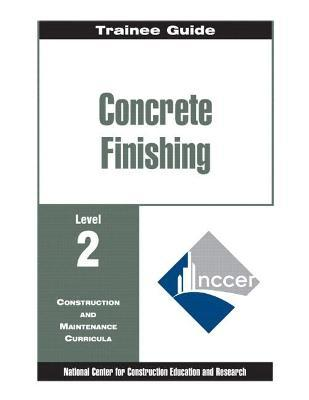 Concrete Finishing Level 2 Trainee Guide, Paperback