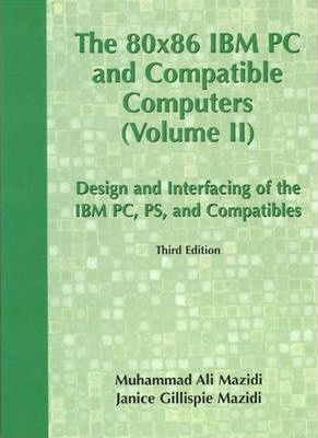 The 80x86 IBM PC and Compatible Computers: v. 2