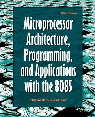 Microprocessor Architecture, Programming, and Applications with the 8085
