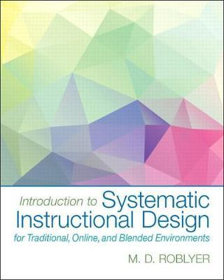 Introduction to Systematic Instructional Design for Traditional, Online, and Blended Environments