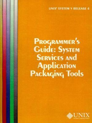 UNIX System V System Service and Application Packaging Tools: UNIX System V Release 4 Programmer's Guide System Service and Application Packaging Tools Programmers Guide Release 4