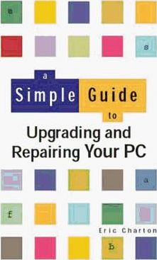 Simple Guide To Upgrad/Repair Your Pc