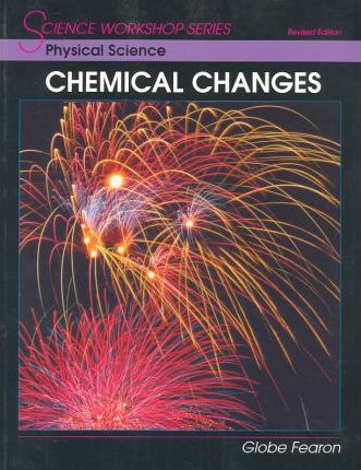 Science Workshop Series: Physical Science/Chemical Changes Student Edition 2000c