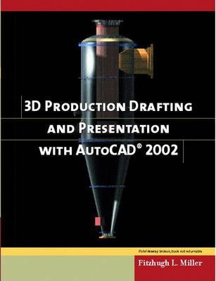 3D Production Drafting and Presentation Using AutoCAD 2002 and 2000i