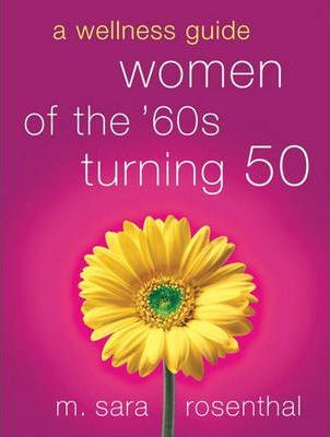 Women of the 60s Turning 50:a Wellness Guide for Boomers