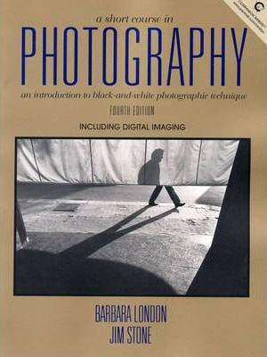 A Short Course in Photography, a:an Introduction to Black and White Photographic Technique
