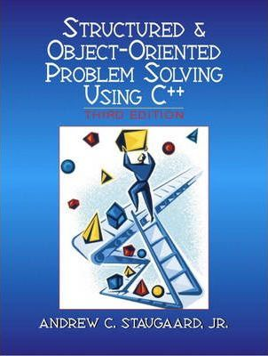 Structured & Object-Oriented Problem Solving Using C++