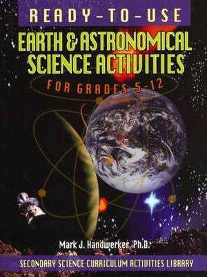 Ready-to-Use Earth and Astronomical Science Activities for Grades 5-12