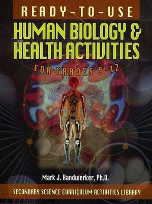 Ready-To-Use Human Biology and Health Activites for Grades 5-12